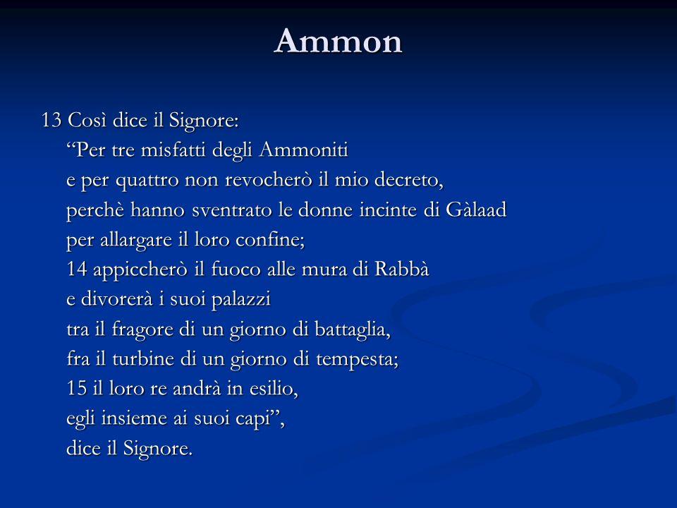 Ammon 13 Così dice il Signore: Per tre misfatti degli Ammoniti