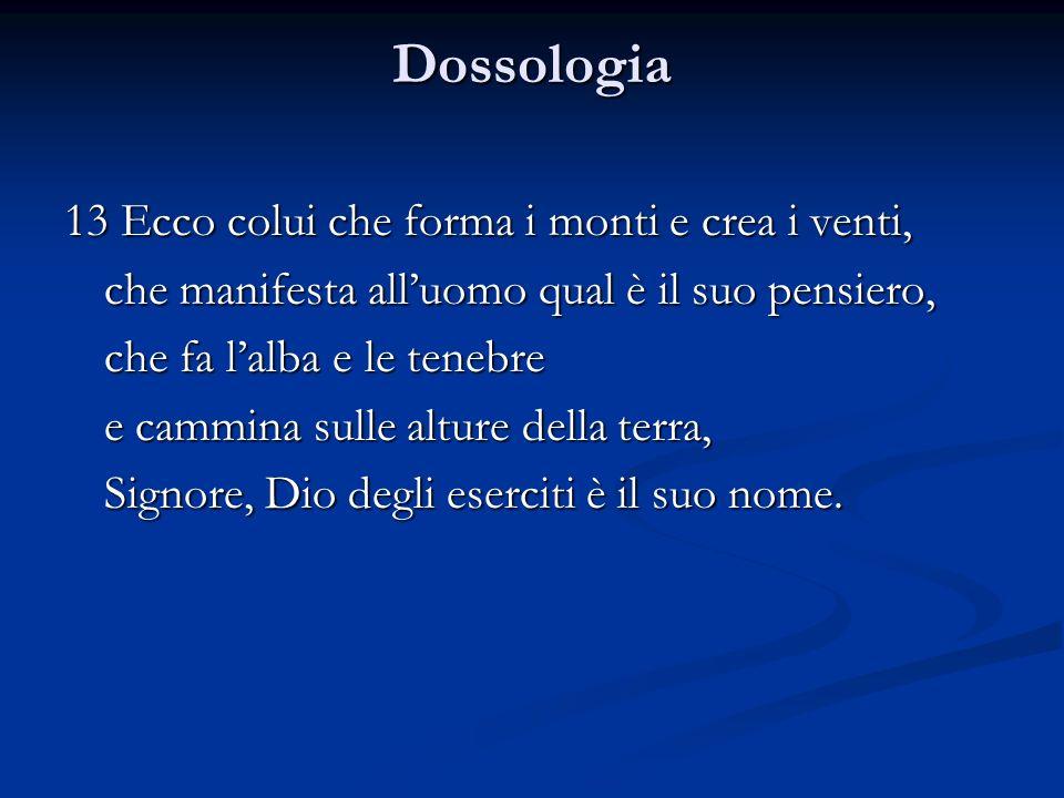 Dossologia 13 Ecco colui che forma i monti e crea i venti,