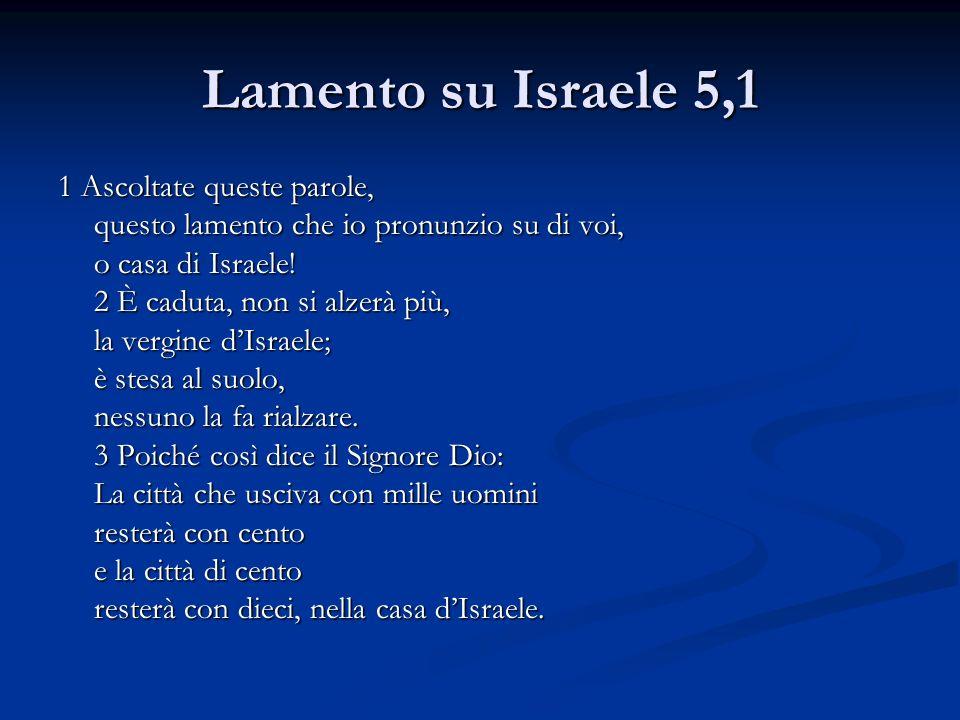 Lamento su Israele 5,1 1 Ascoltate queste parole,