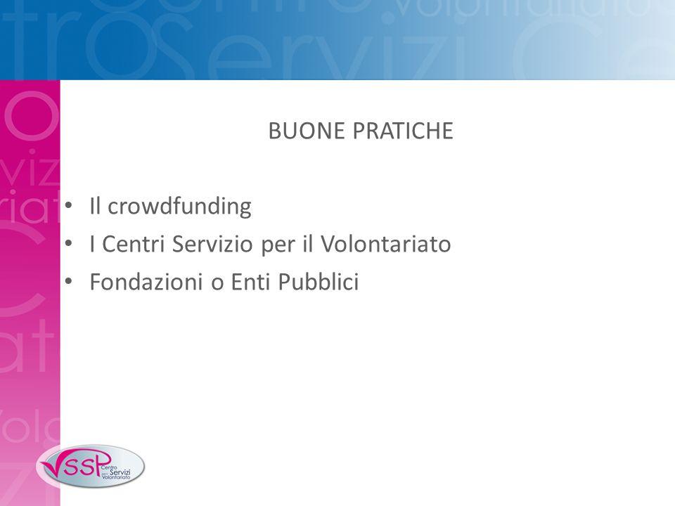 BUONE PRATICHE Il crowdfunding I Centri Servizio per il Volontariato Fondazioni o Enti Pubblici