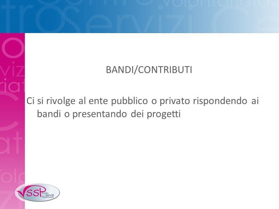 BANDI/CONTRIBUTI Ci si rivolge al ente pubblico o privato rispondendo ai bandi o presentando dei progetti