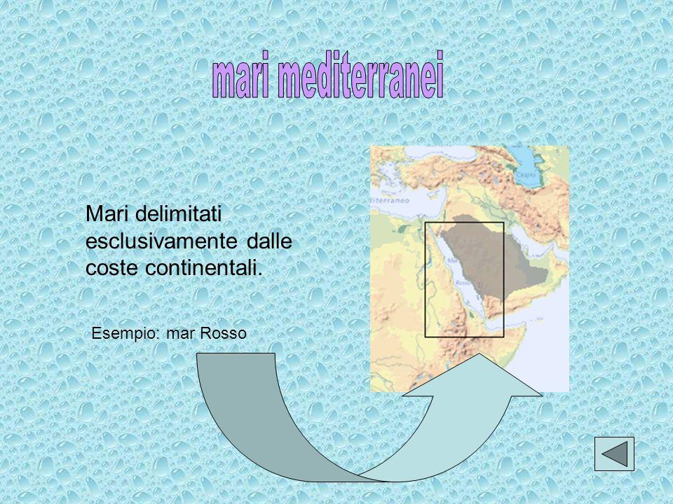 mari mediterranei Mari delimitati esclusivamente dalle coste continentali. Esempio: mar Rosso