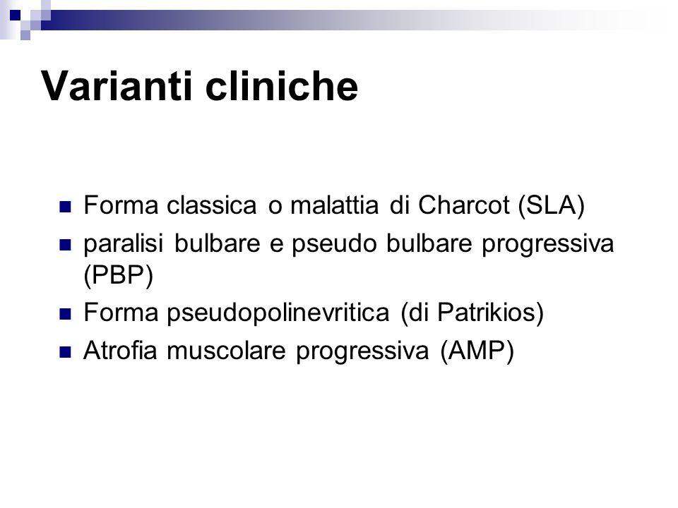Varianti cliniche Forma classica o malattia di Charcot (SLA)