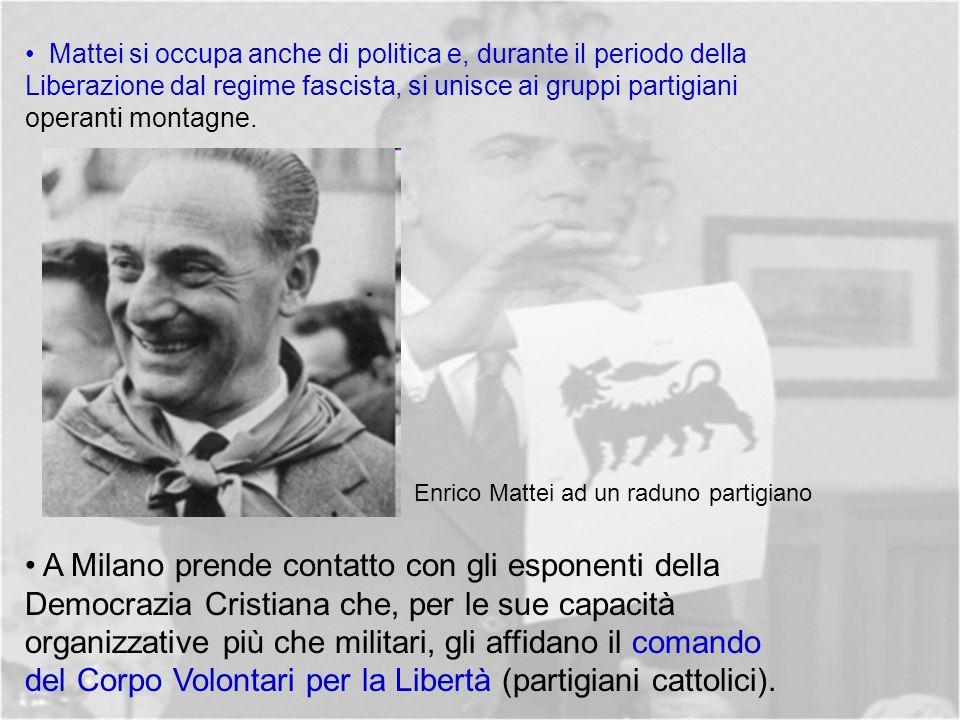 Mattei si occupa anche di politica e, durante il periodo della Liberazione dal regime fascista, si unisce ai gruppi partigiani operanti montagne.