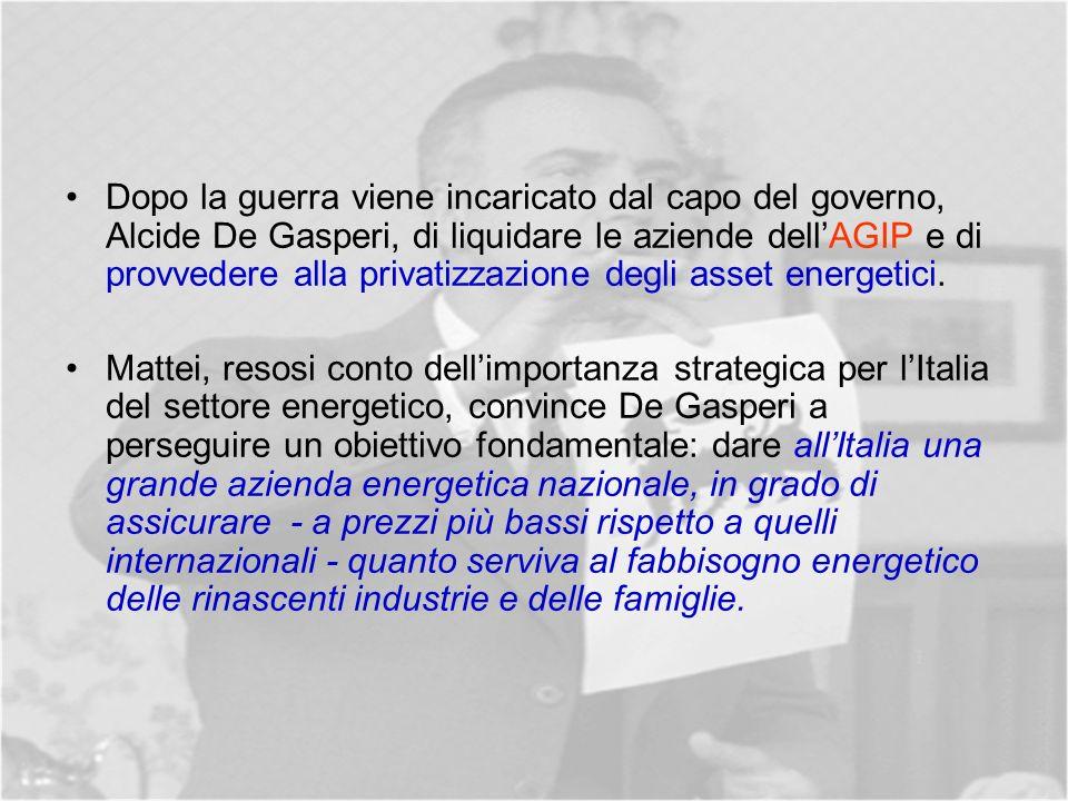 Dopo la guerra viene incaricato dal capo del governo, Alcide De Gasperi, di liquidare le aziende dell'AGIP e di provvedere alla privatizzazione degli asset energetici.
