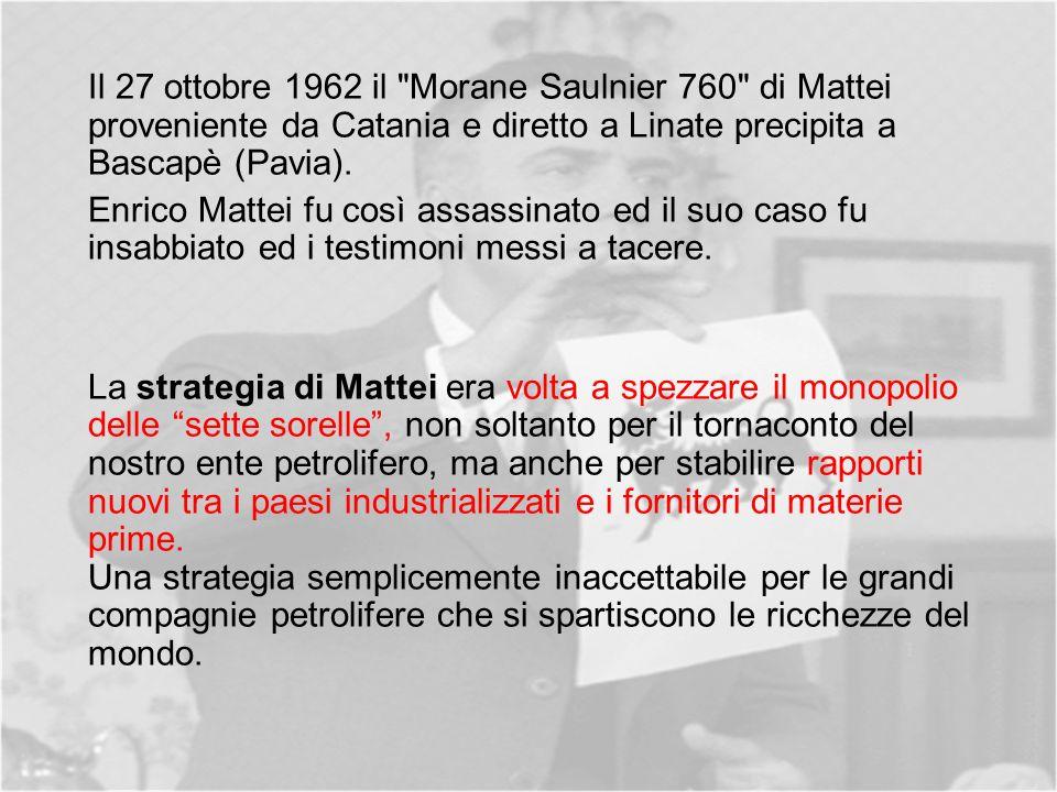 Il 27 ottobre 1962 il Morane Saulnier 760 di Mattei proveniente da Catania e diretto a Linate precipita a Bascapè (Pavia).