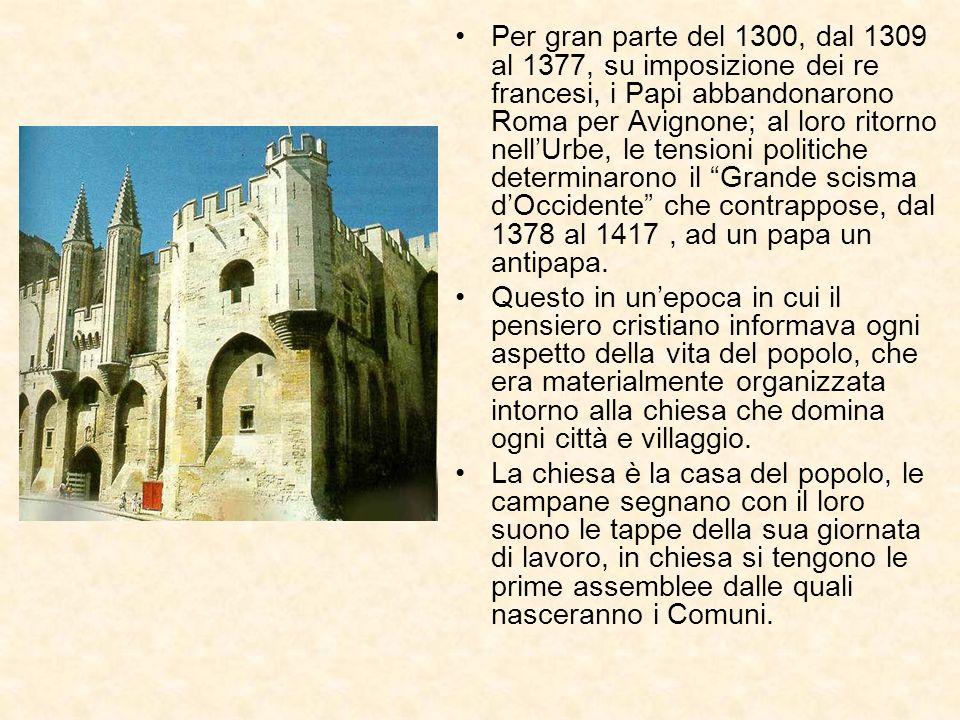 Per gran parte del 1300, dal 1309 al 1377, su imposizione dei re francesi, i Papi abbandonarono Roma per Avignone; al loro ritorno nell'Urbe, le tensioni politiche determinarono il Grande scisma d'Occidente che contrappose, dal 1378 al 1417 , ad un papa un antipapa.
