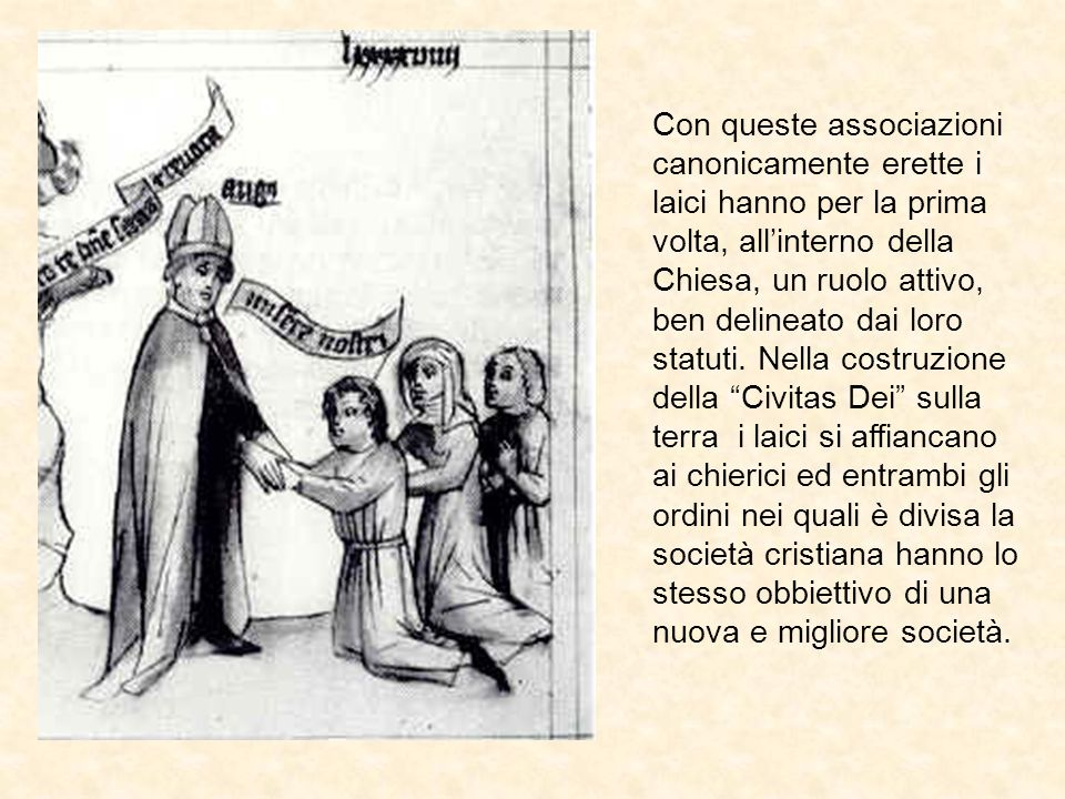 Con queste associazioni canonicamente erette i laici hanno per la prima volta, all'interno della Chiesa, un ruolo attivo, ben delineato dai loro statuti.
