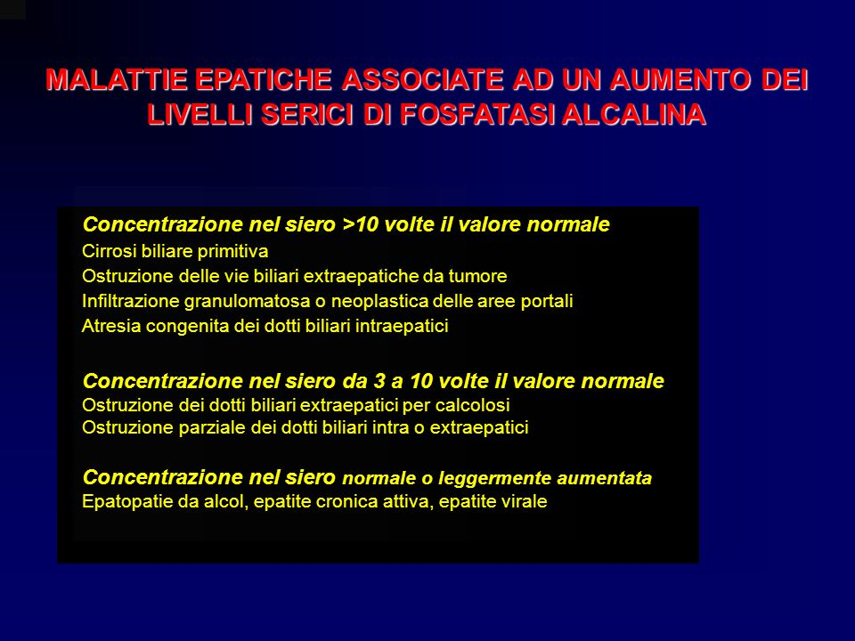 MALATTIE EPATICHE ASSOCIATE AD UN AUMENTO DEI LIVELLI SERICI DI FOSFATASI ALCALINA