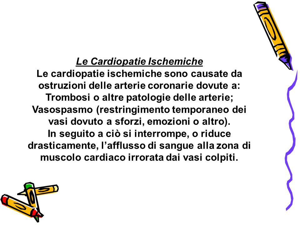 Le Cardiopatie Ischemiche Trombosi o altre patologie delle arterie;