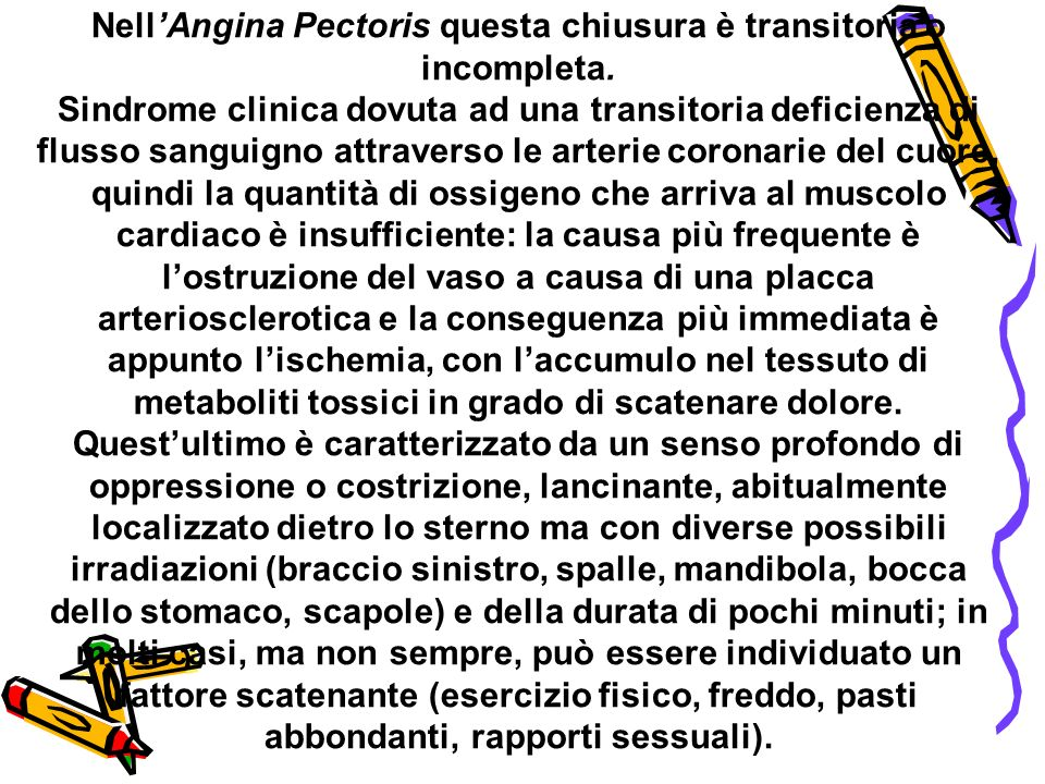 Nell'Angina Pectoris questa chiusura è transitoria o incompleta.