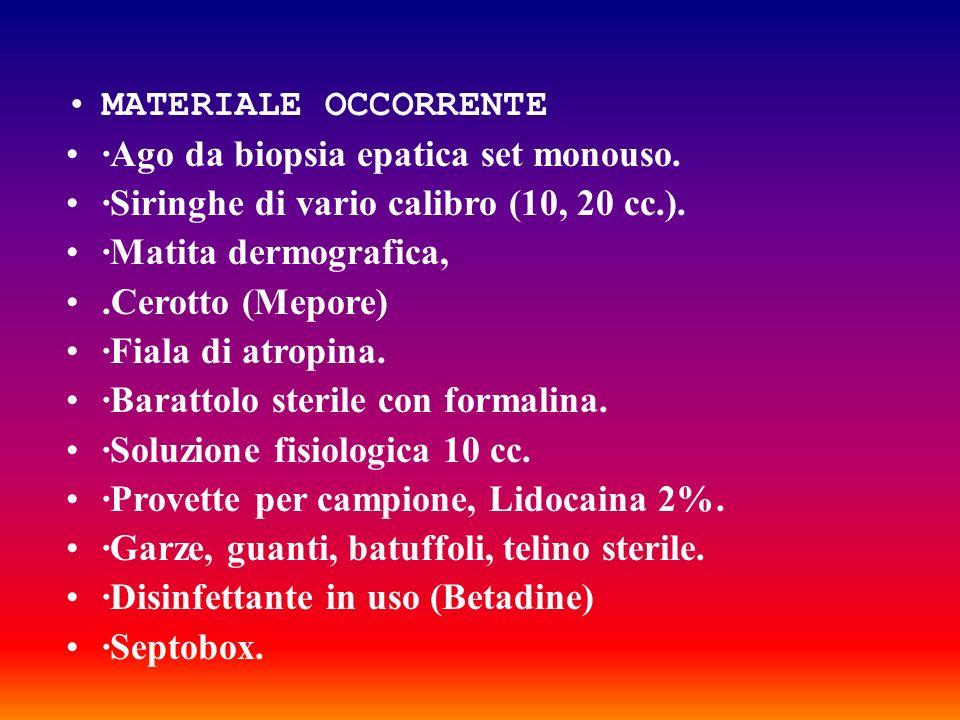 MATERIALE OCCORRENTE·Ago da biopsia epatica set monouso. ·Siringhe di vario calibro (10, 20 cc.). ·Matita dermografica,