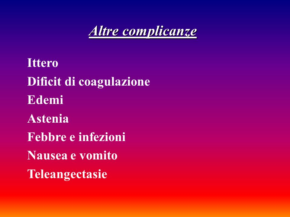 Altre complicanze Ittero Dificit di coagulazione Edemi Astenia