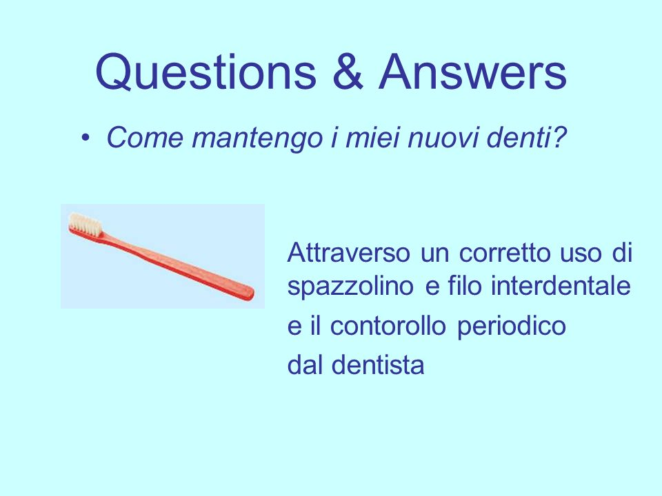 Questions & Answers Come mantengo i miei nuovi denti