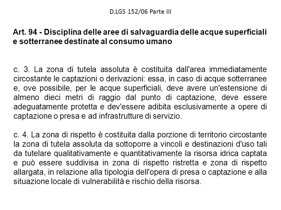 D.LGS 152/06 Parte III Art. 94 - Disciplina delle aree di salvaguardia delle acque superficiali e sotterranee destinate al consumo umano.