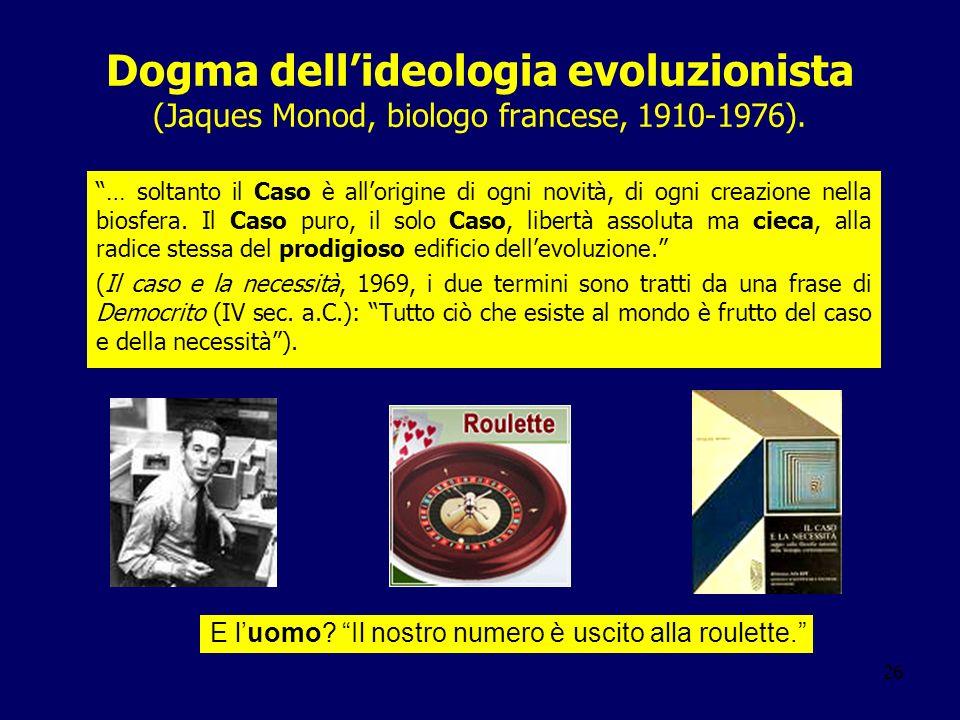 Dogma dell'ideologia evoluzionista (Jaques Monod, biologo francese, 1910-1976).