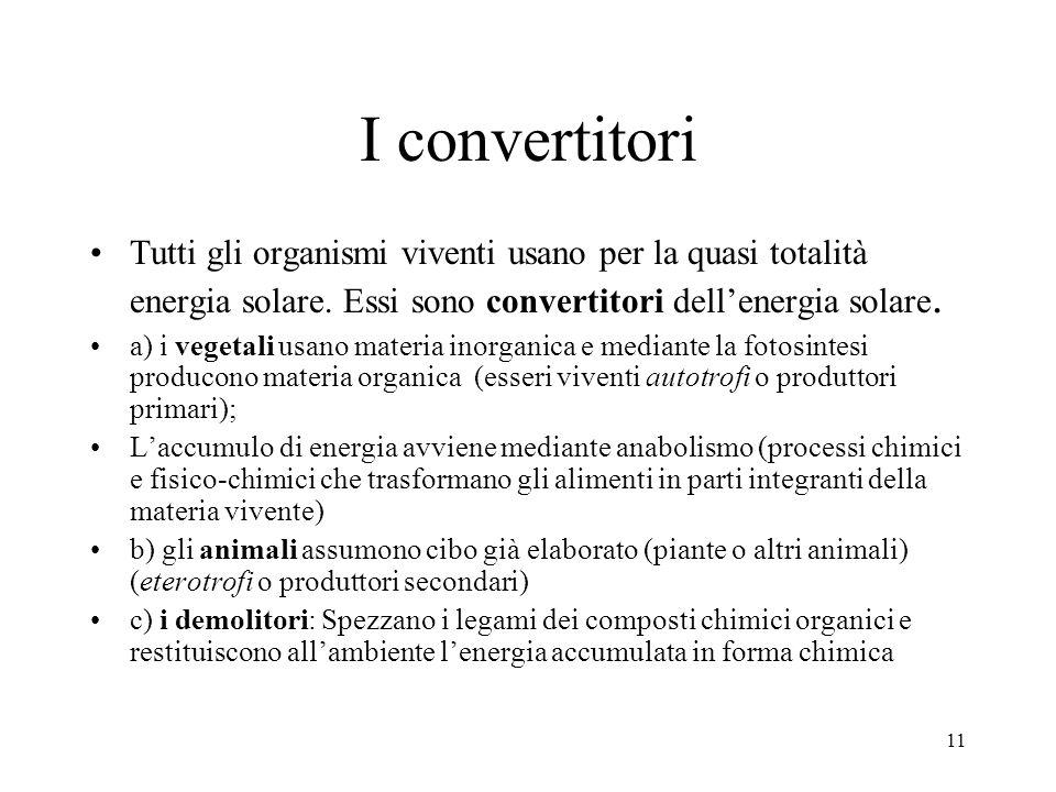 I convertitori Tutti gli organismi viventi usano per la quasi totalità energia solare. Essi sono convertitori dell'energia solare.