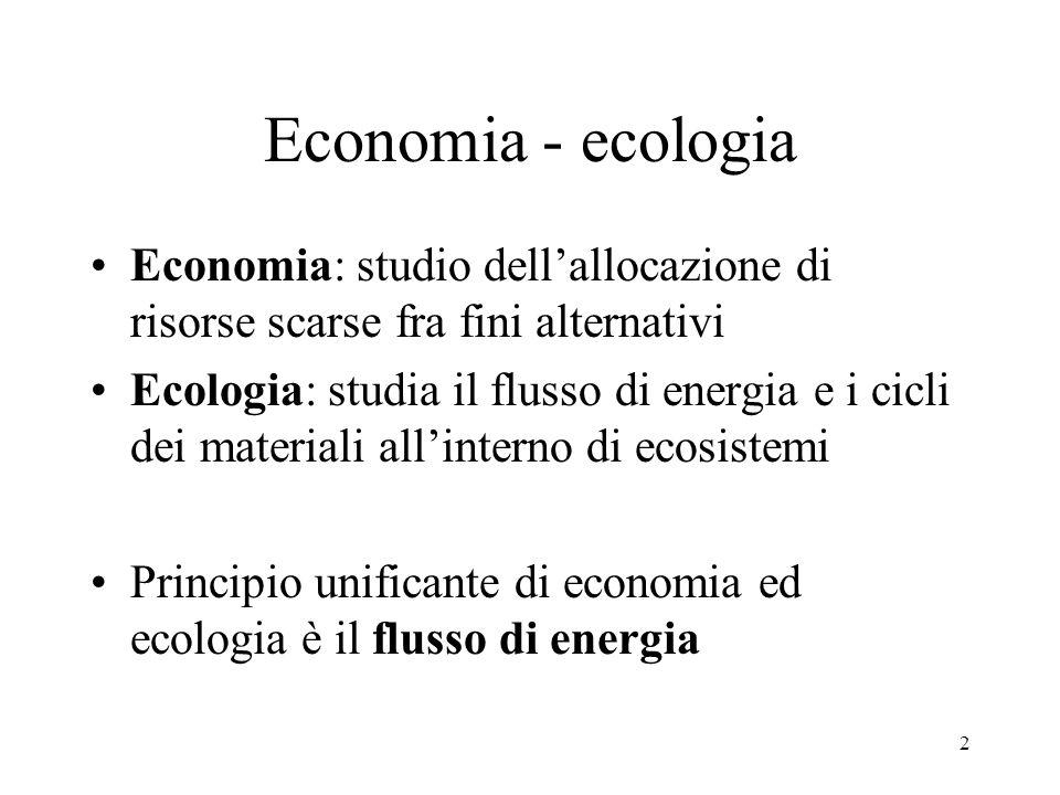 Economia - ecologia Economia: studio dell'allocazione di risorse scarse fra fini alternativi.