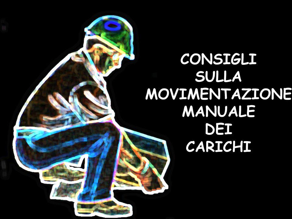 CONSIGLI SULLA MOVIMENTAZIONE MANUALE DEI CARICHI
