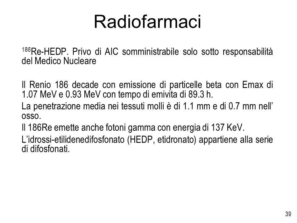 Radiofarmaci 186Re-HEDP. Privo di AIC somministrabile solo sotto responsabilità del Medico Nucleare.