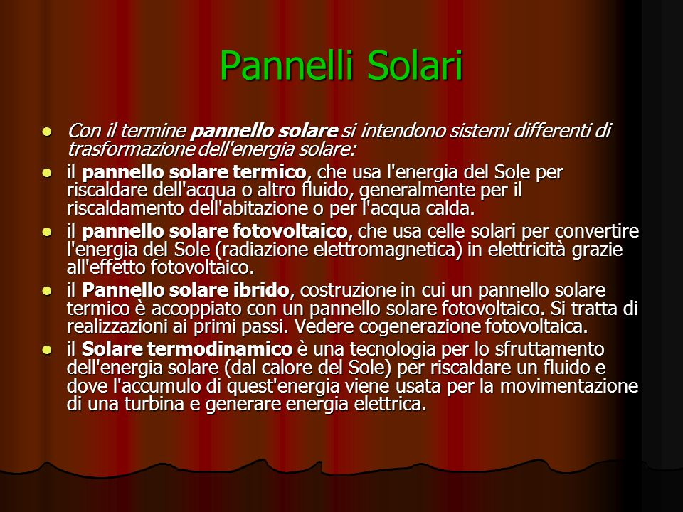 Pannelli Solari Con il termine pannello solare si intendono sistemi differenti di trasformazione dell energia solare: