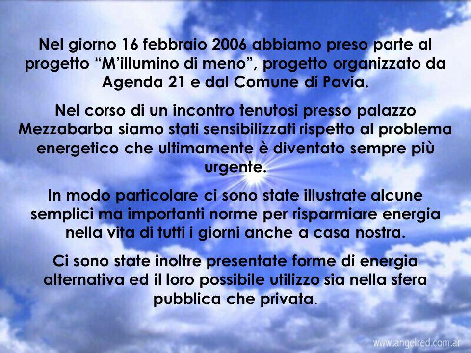 Nel giorno 16 febbraio 2006 abbiamo preso parte al progetto M'illumino di meno , progetto organizzato da Agenda 21 e dal Comune di Pavia.