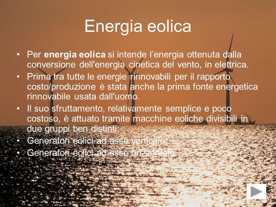 Energia eolica Per energia eolica si intende l'energia ottenuta dalla conversione dell energia cinetica del vento, in elettrica.