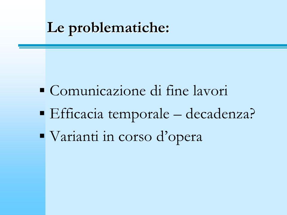 Le problematiche: Comunicazione di fine lavori. Efficacia temporale – decadenza.