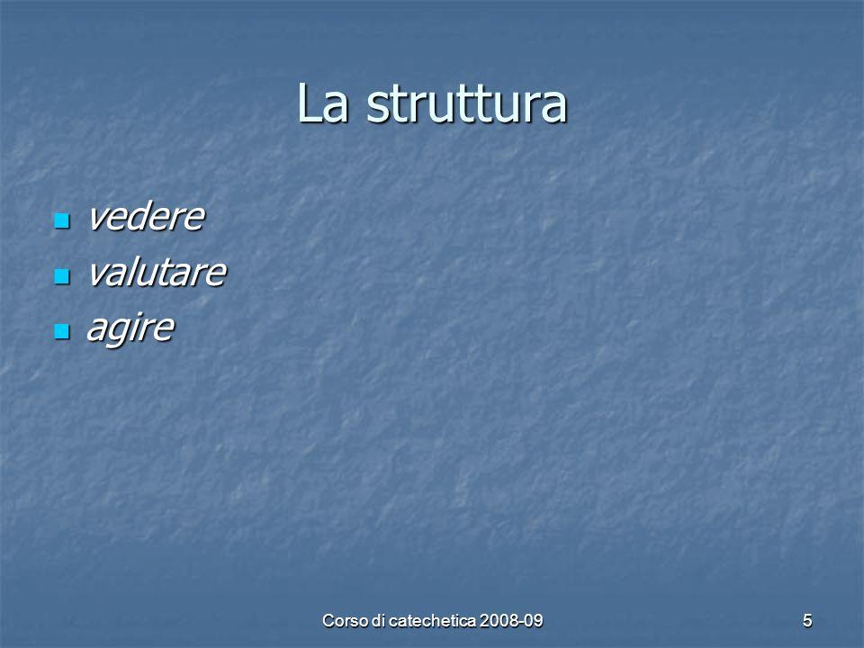 La struttura vedere valutare agire Corso di catechetica 2008-09
