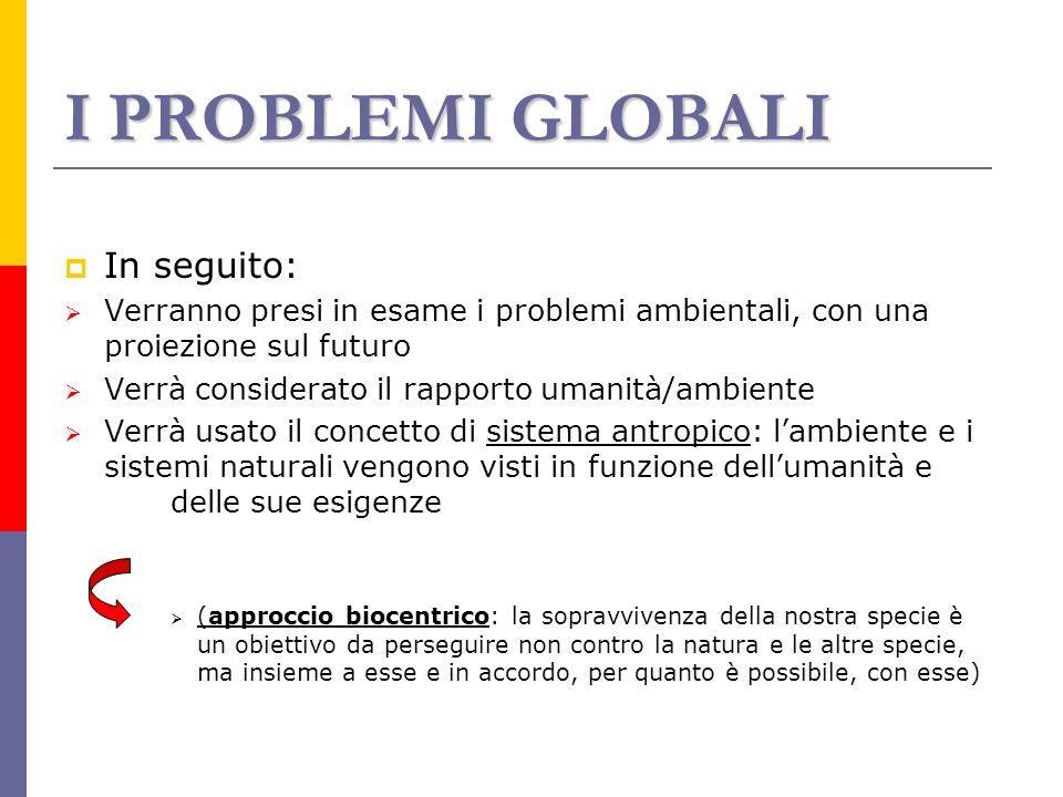 I PROBLEMI GLOBALI In seguito: