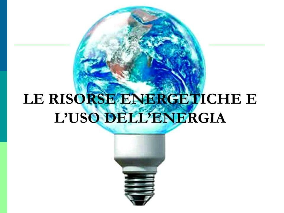 LE RISORSE ENERGETICHE E L'USO DELL'ENERGIA