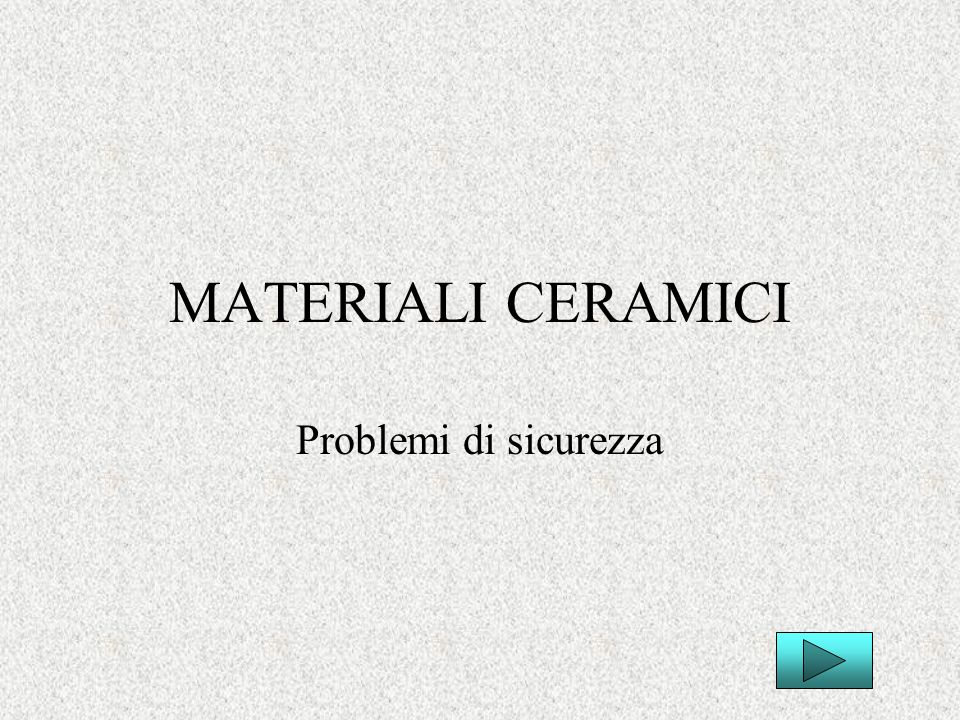 MATERIALI CERAMICI Problemi di sicurezza