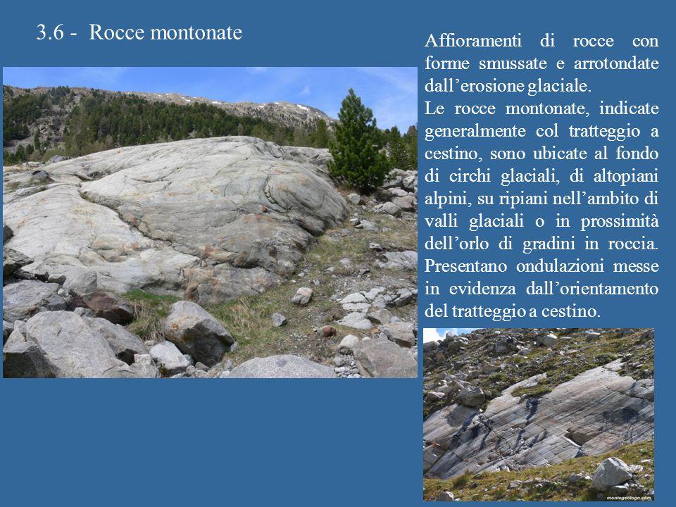 3.6 - Rocce montonate Affioramenti di rocce con forme smussate e arrotondate dall'erosione glaciale.
