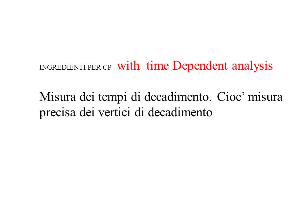 INGREDIENTI PER CP with time Dependent analysis