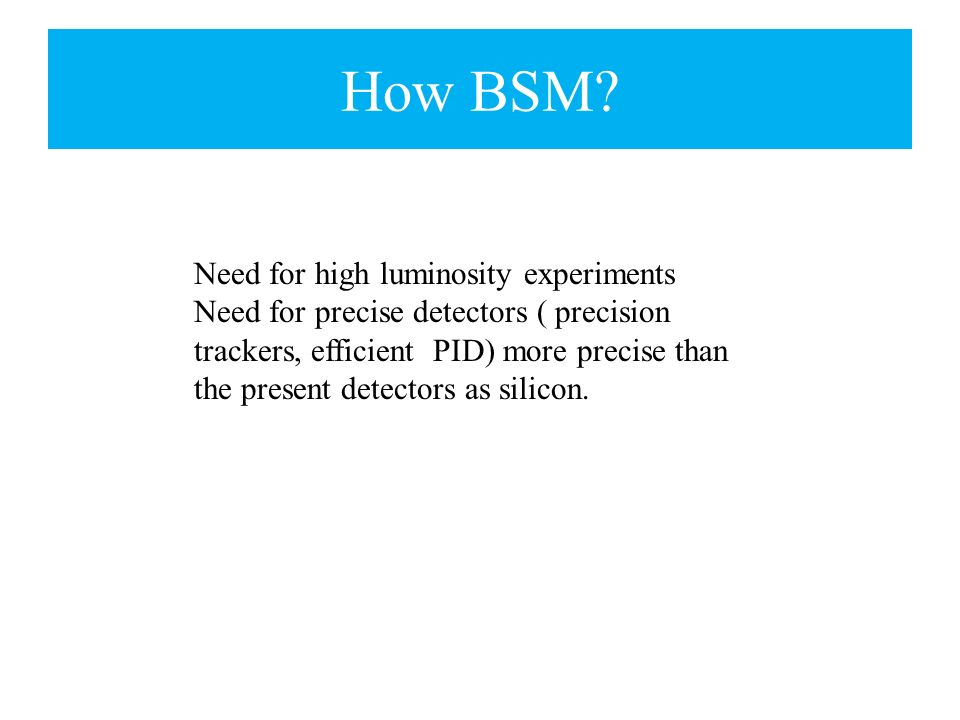 How BSM Need for high luminosity experiments