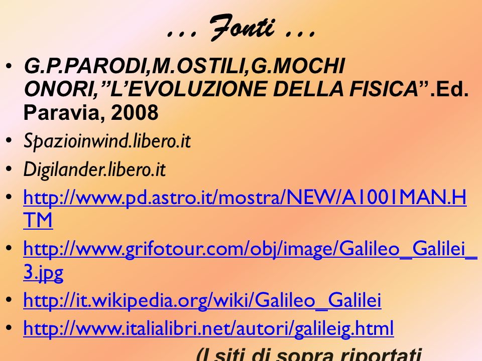 … Fonti … G.P.PARODI,M.OSTILI,G.MOCHI ONORI, L'EVOLUZIONE DELLA FISICA .Ed. Paravia, 2008. Spazioinwind.libero.it.