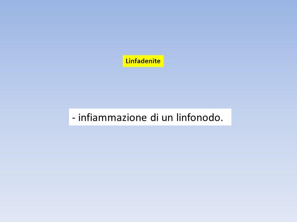 - infiammazione di un linfonodo.