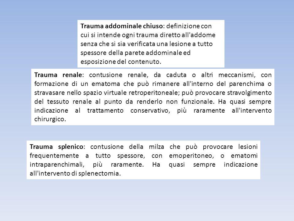 Trauma addominale chiuso: definizione con cui si intende ogni trauma diretto all addome senza che si sia verificata una lesione a tutto spessore della parete addominale ed esposizione del contenuto.