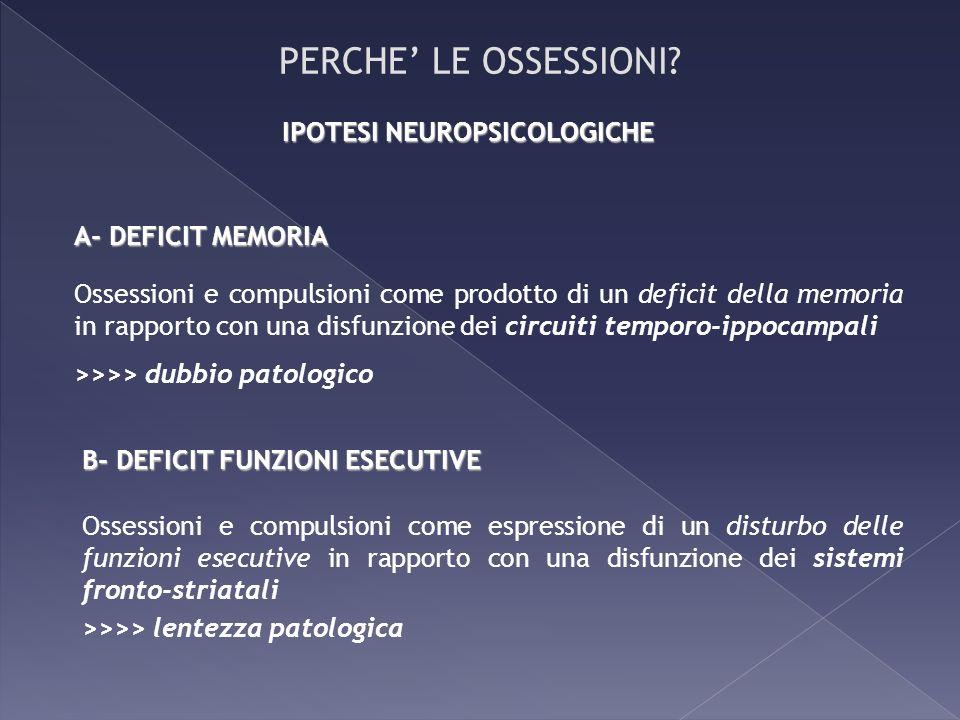 PERCHE' LE OSSESSIONI IPOTESI NEUROPSICOLOGICHE A- DEFICIT MEMORIA
