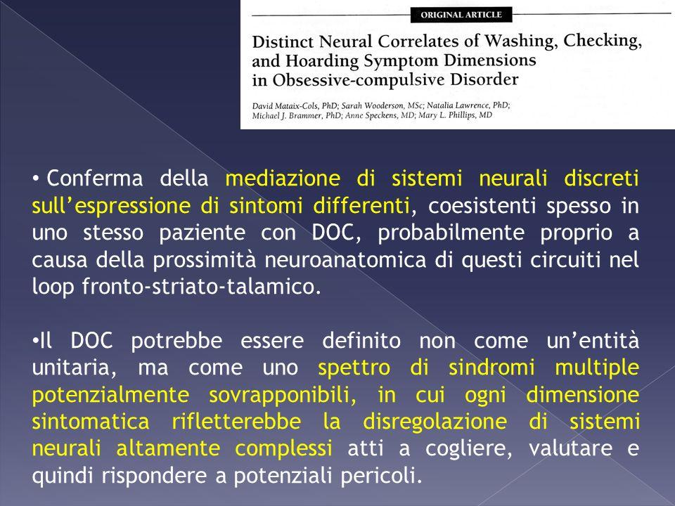 Conferma della mediazione di sistemi neurali discreti sull'espressione di sintomi differenti, coesistenti spesso in uno stesso paziente con DOC, probabilmente proprio a causa della prossimità neuroanatomica di questi circuiti nel loop fronto-striato-talamico.