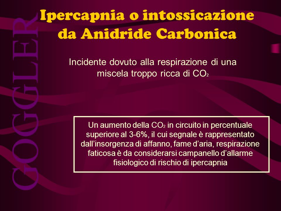 GOGGLER Ipercapnia o intossicazione da Anidride Carbonica