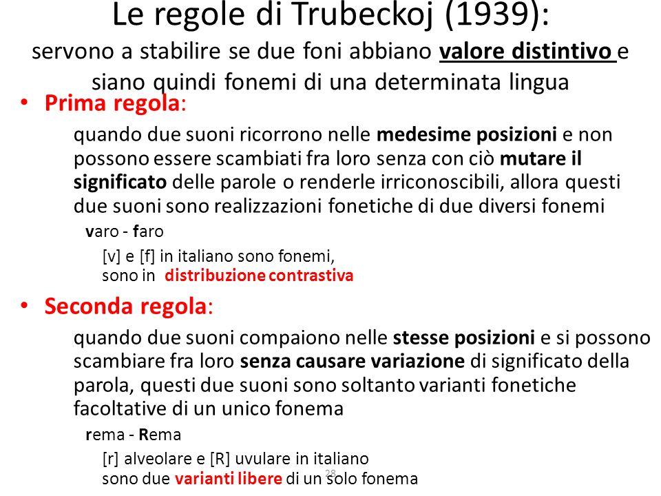 Le regole di Trubeckoj (1939): servono a stabilire se due foni abbiano valore distintivo e siano quindi fonemi di una determinata lingua
