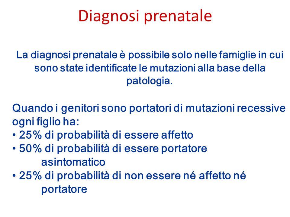 Diagnosi prenatale La diagnosi prenatale è possibile solo nelle famiglie in cui sono state identificate le mutazioni alla base della patologia.