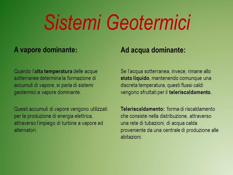 Sistemi Geotermici A vapore dominante: Ad acqua dominante: