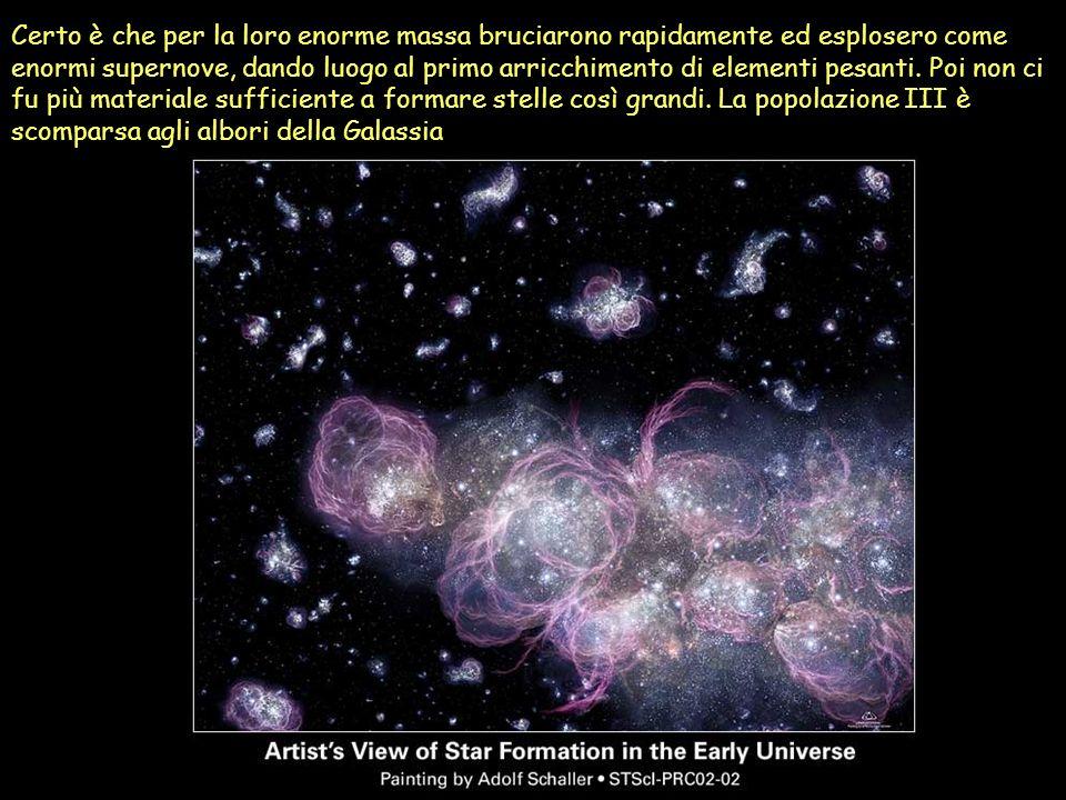 Certo è che per la loro enorme massa bruciarono rapidamente ed esplosero come enormi supernove, dando luogo al primo arricchimento di elementi pesanti.