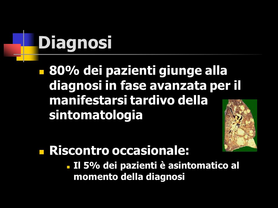 Diagnosi 80% dei pazienti giunge alla diagnosi in fase avanzata per il manifestarsi tardivo della sintomatologia.