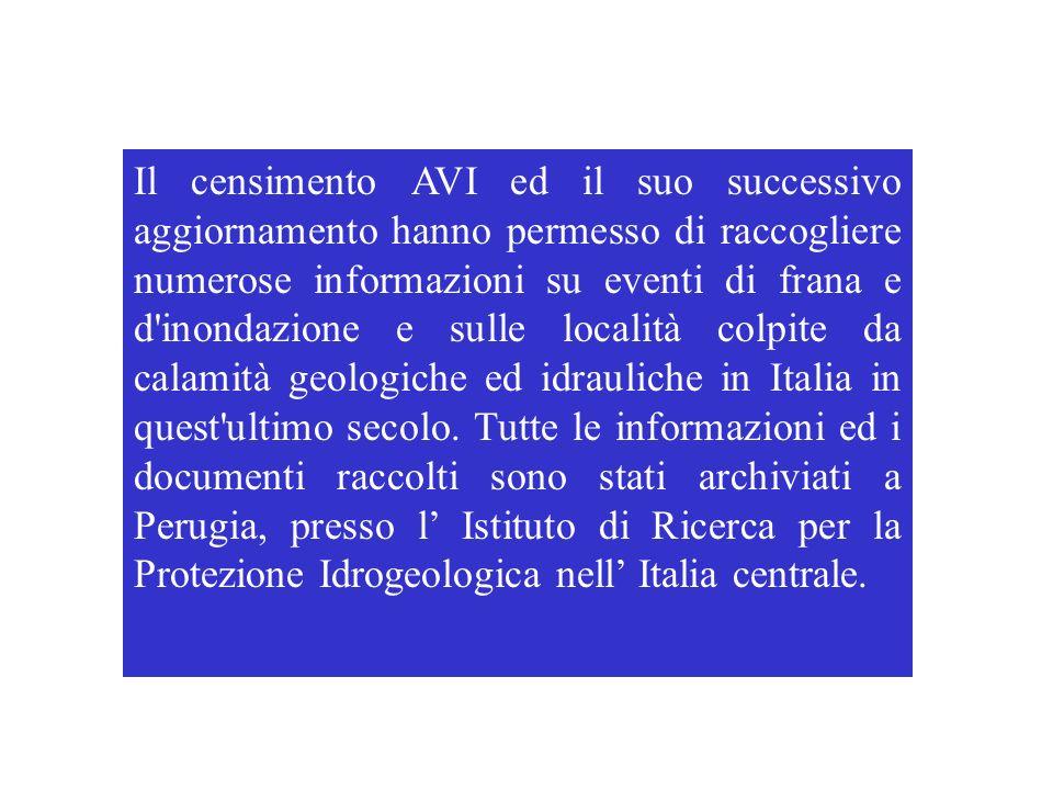 Il censimento AVI ed il suo successivo aggiornamento hanno permesso di raccogliere numerose informazioni su eventi di frana e d inondazione e sulle località colpite da calamità geologiche ed idrauliche in Italia in quest ultimo secolo.