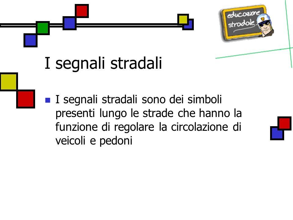 I segnali stradali I segnali stradali sono dei simboli presenti lungo le strade che hanno la funzione di regolare la circolazione di veicoli e pedoni.