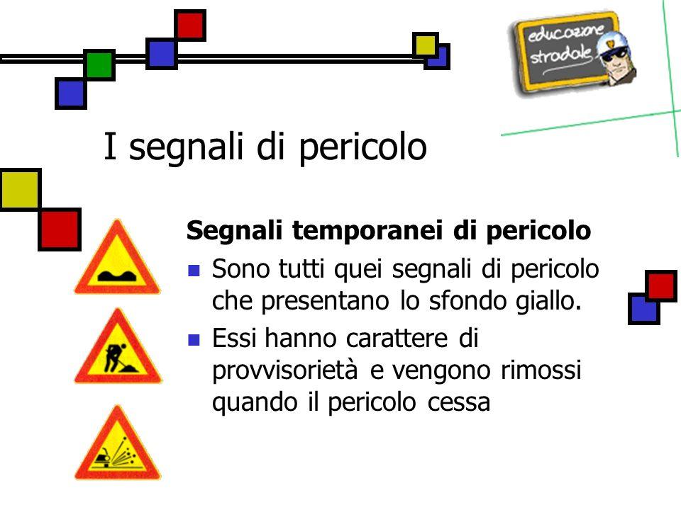 I segnali di pericolo Segnali temporanei di pericolo