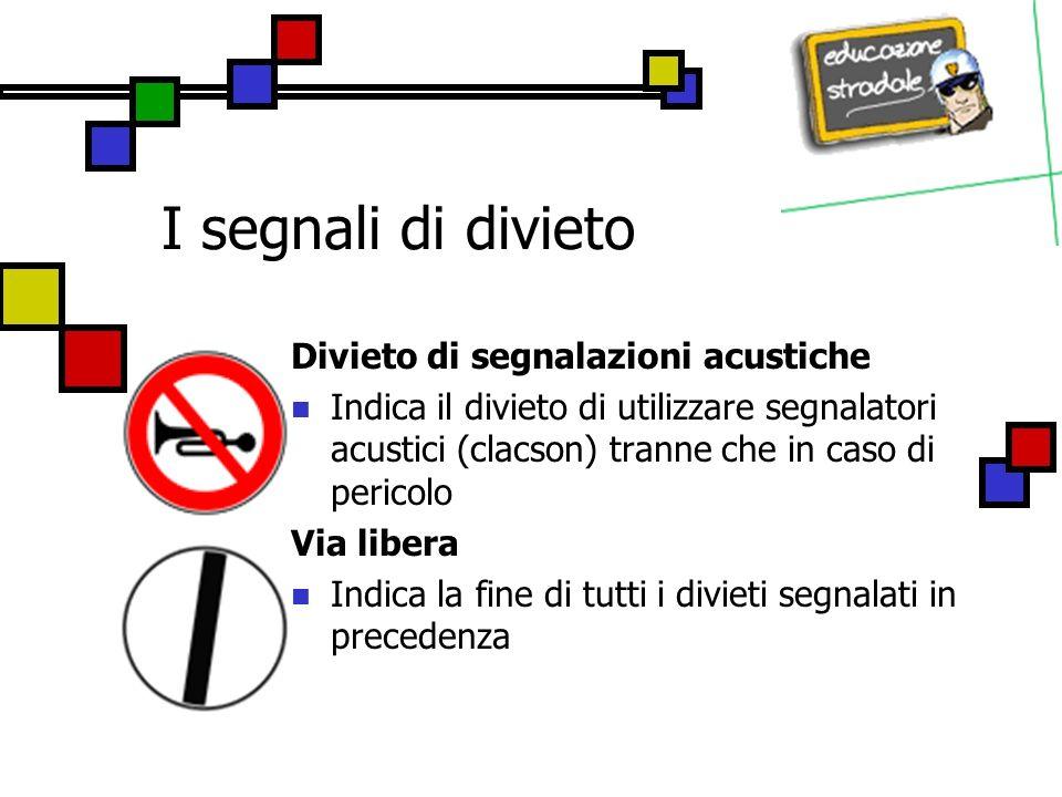 I segnali di divieto Divieto di segnalazioni acustiche